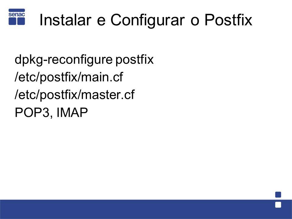 Instalar e Configurar o Postfix dpkg-reconfigure postfix /etc/postfix/main.cf /etc/postfix/master.cf POP3, IMAP