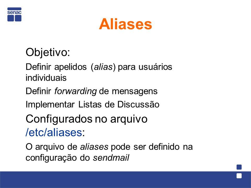 Objetivo: Definir apelidos (alias) para usuários individuais Definir forwarding de mensagens Implementar Listas de Discussão Configurados no arquivo /etc/aliases: O arquivo de aliases pode ser definido na configuração do sendmail Aliases
