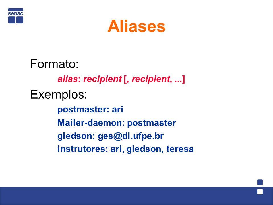 Formato: alias: recipient [, recipient,...] Exemplos: postmaster: ari Mailer-daemon: postmaster gledson: ges@di.ufpe.br instrutores: ari, gledson, teresa Aliases