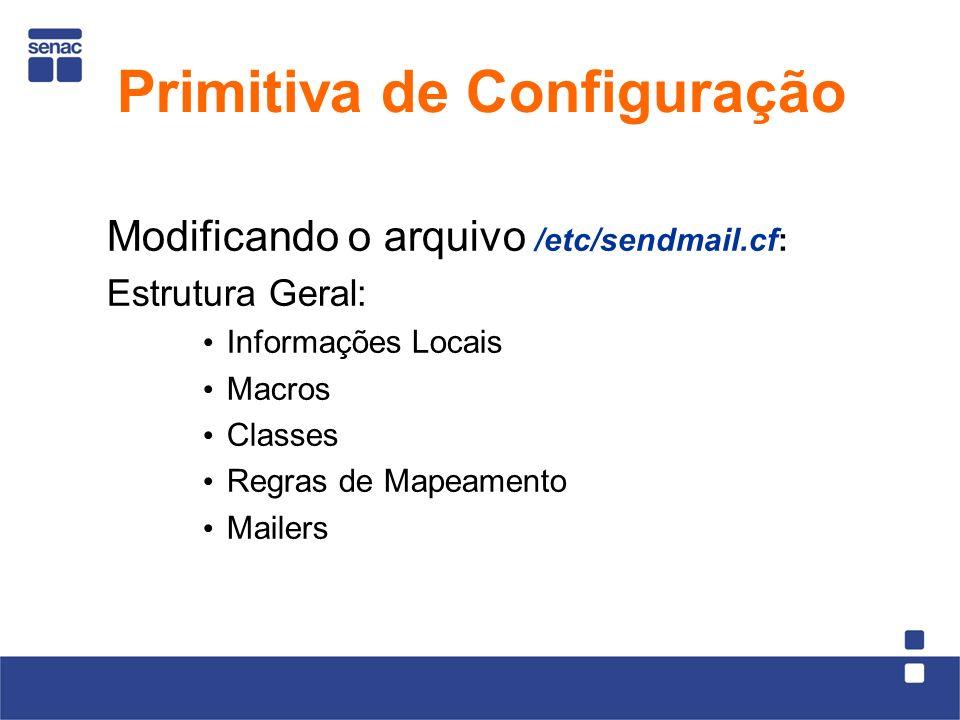 Modificando o arquivo /etc/sendmail.cf: Estrutura Geral: Informações Locais Macros Classes Regras de Mapeamento Mailers Primitiva de Configuração