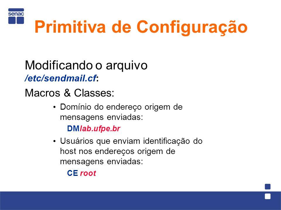 Modificando o arquivo /etc/sendmail.cf: Macros & Classes: Domínio do endereço origem de mensagens enviadas: DMlab.ufpe.br Usuários que enviam identificação do host nos endereços origem de mensagens enviadas: CE root Primitiva de Configuração