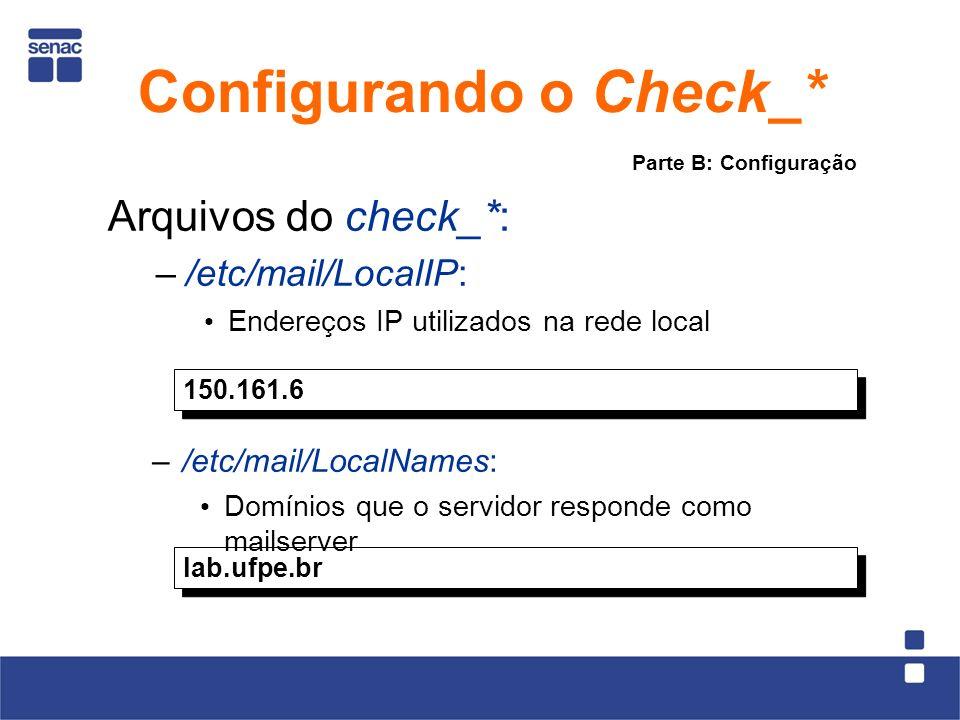 Arquivos do check_*: –/etc/mail/LocalIP: Endereços IP utilizados na rede local 150.161.6 lab.ufpe.br –/etc/mail/LocalNames: Domínios que o servidor responde como mailserver Parte B: Configuração Configurando o Check_*