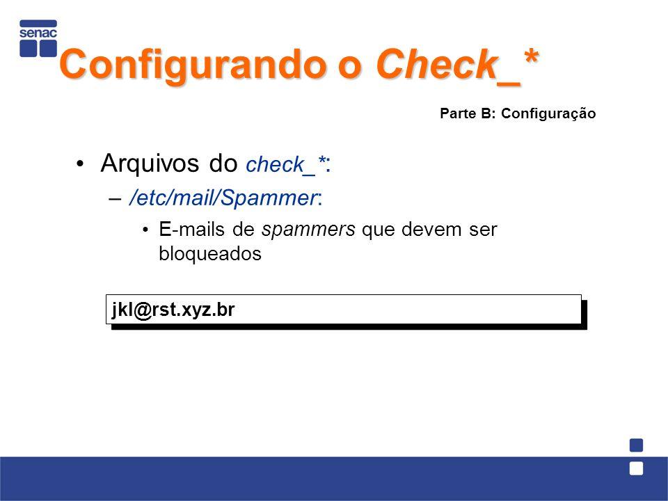 Arquivos do check_* : –/etc/mail/Spammer: E-mails de spammers que devem ser bloqueados jkl@rst.xyz.br Parte B: Configuração Configurando o Check_*