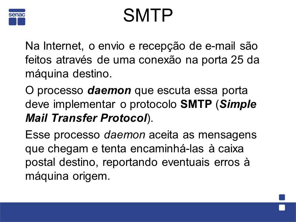 SMTP Na Internet, o envio e recepção de e-mail são feitos através de uma conexão na porta 25 da máquina destino.
