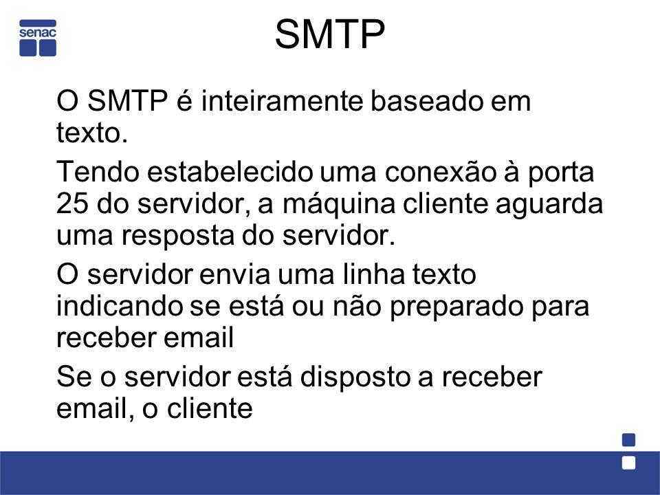 SMTP O SMTP é inteiramente baseado em texto.