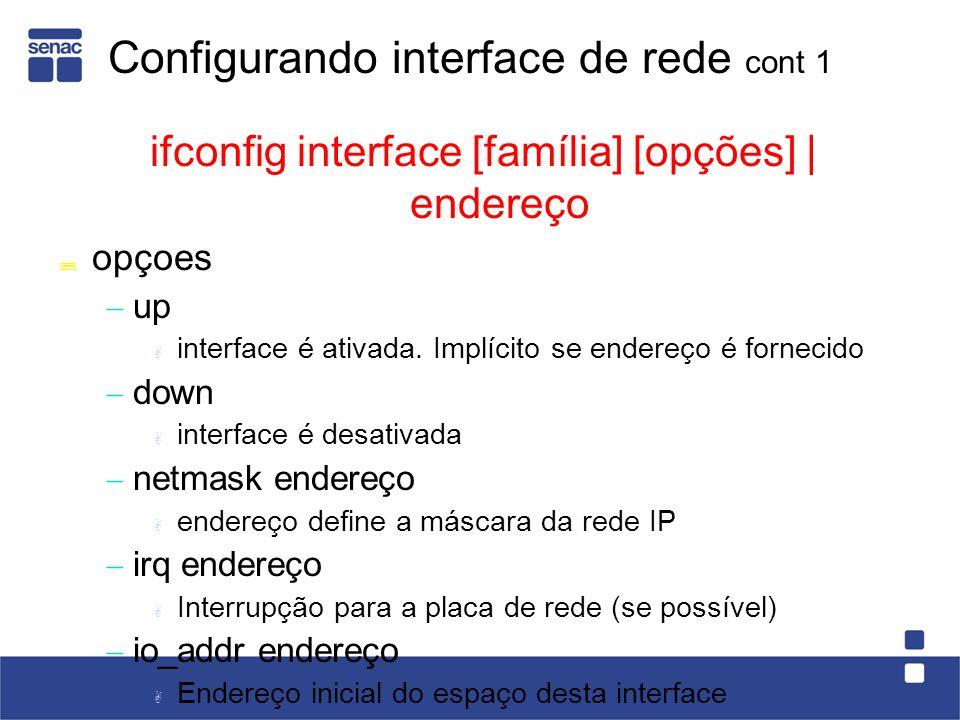 Configurando interface de rede cont 1 ifconfig interface [família] [opções] | endereço opçoes up interface é ativada.