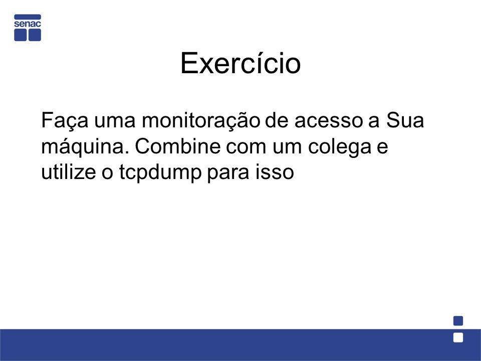 Exercício Faça uma monitoração de acesso a Sua máquina.