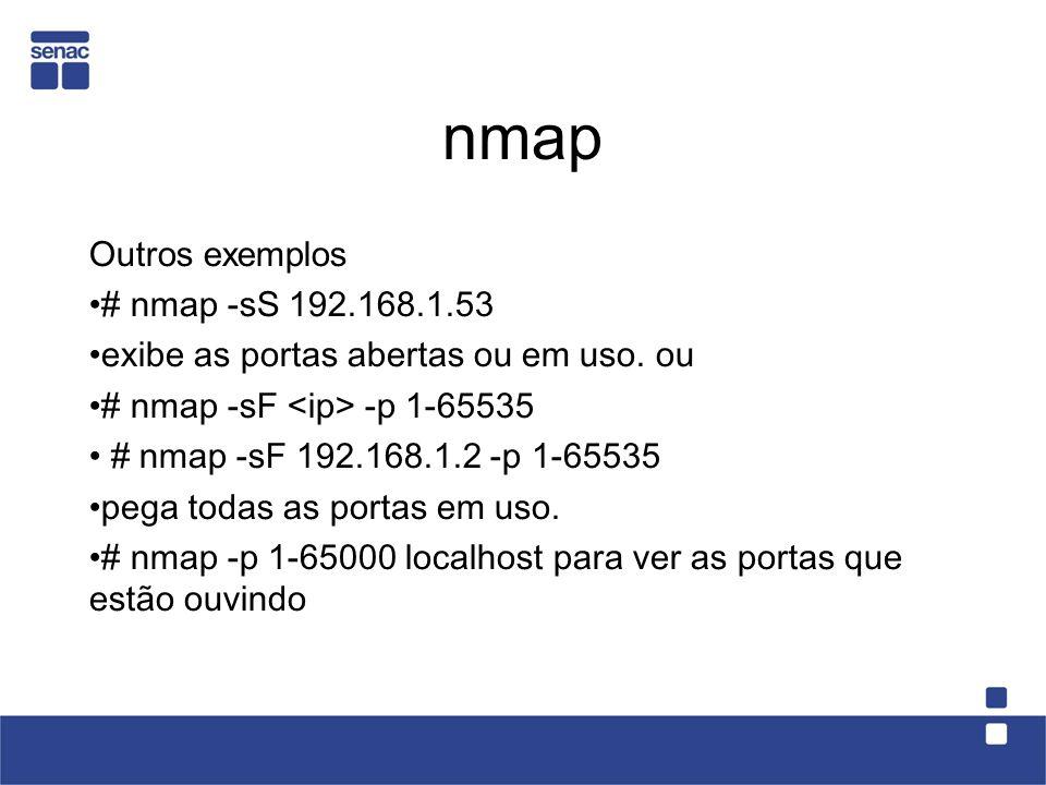 nmap Outros exemplos # nmap -sS 192.168.1.53 exibe as portas abertas ou em uso.