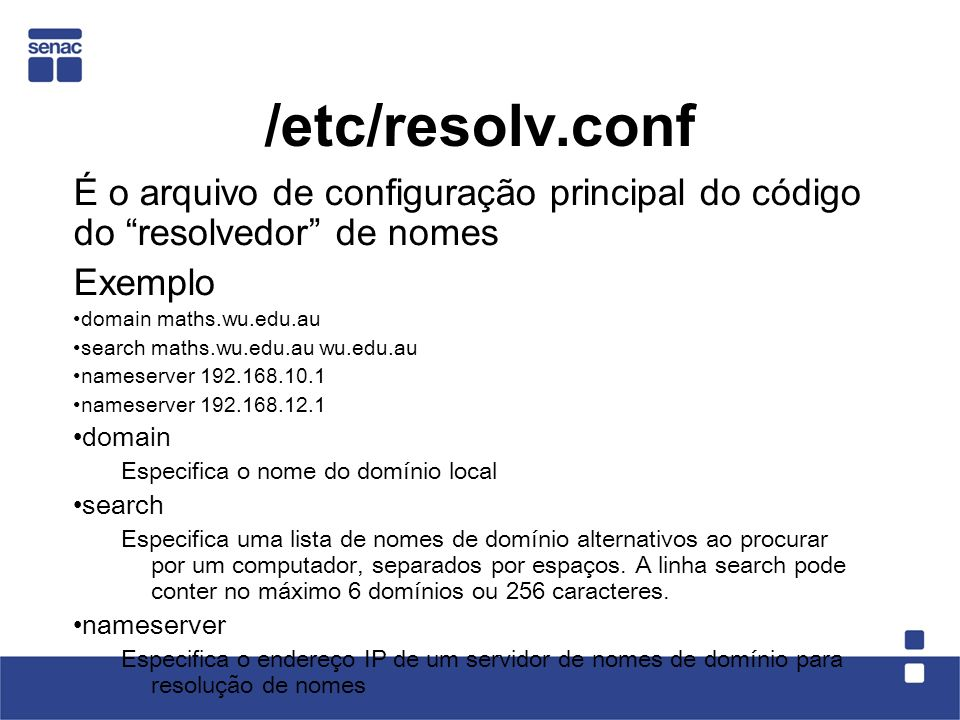 /etc/resolv.conf É o arquivo de configuração principal do código do resolvedor de nomes Exemplo domain maths.wu.edu.au search maths.wu.edu.au wu.edu.a