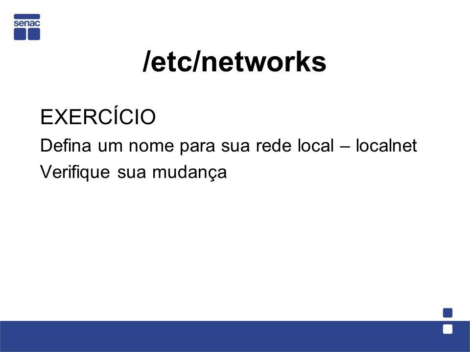 /etc/networks EXERCÍCIO Defina um nome para sua rede local – localnet Verifique sua mudança
