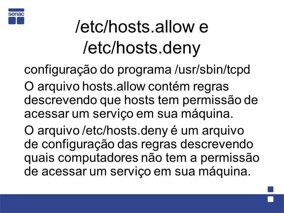 /etc/hosts.allow e /etc/hosts.deny configuração do programa /usr/sbin/tcpd O arquivo hosts.allow contém regras descrevendo que hosts tem permissão de acessar um serviço em sua máquina.