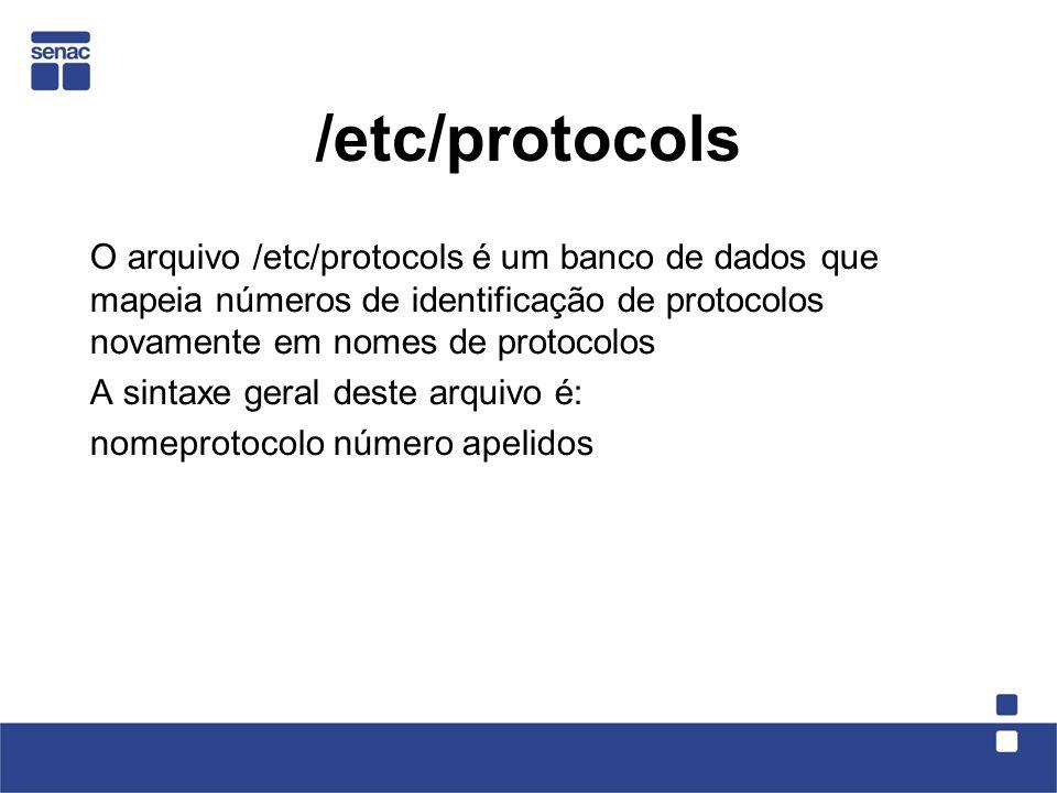 /etc/protocols O arquivo /etc/protocols é um banco de dados que mapeia números de identificação de protocolos novamente em nomes de protocolos A sintaxe geral deste arquivo é: nomeprotocolo número apelidos