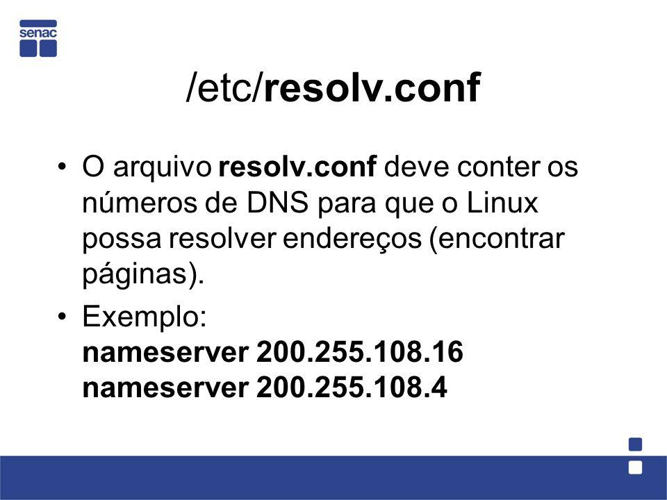 /etc/resolv.conf O arquivo resolv.conf deve conter os números de DNS para que o Linux possa resolver endereços (encontrar páginas).