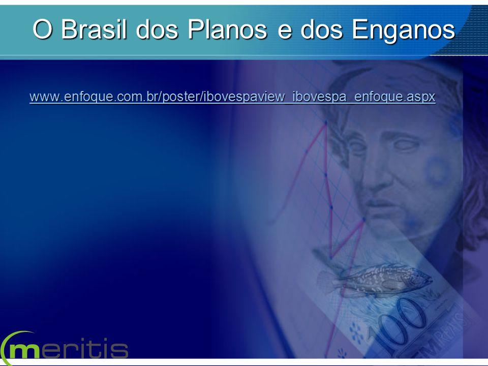 O Brasil dos Planos e dos Enganos www.enfoque.com.br/poster/ibovespaview_ibovespa_enfoque.aspx