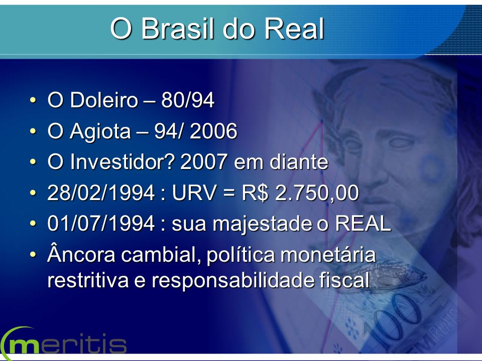 O Brasil do Real O Doleiro – 80/94O Doleiro – 80/94 O Agiota – 94/ 2006O Agiota – 94/ 2006 O Investidor? 2007 em dianteO Investidor? 2007 em diante 28