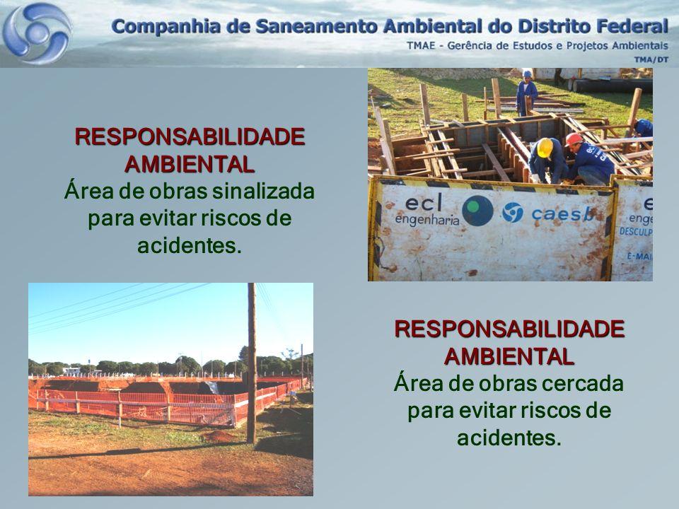 RESPONSABILIDADE AMBIENTAL Área de obras sinalizada para evitar riscos de acidentes. RESPONSABILIDADE AMBIENTAL Área de obras cercada para evitar risc