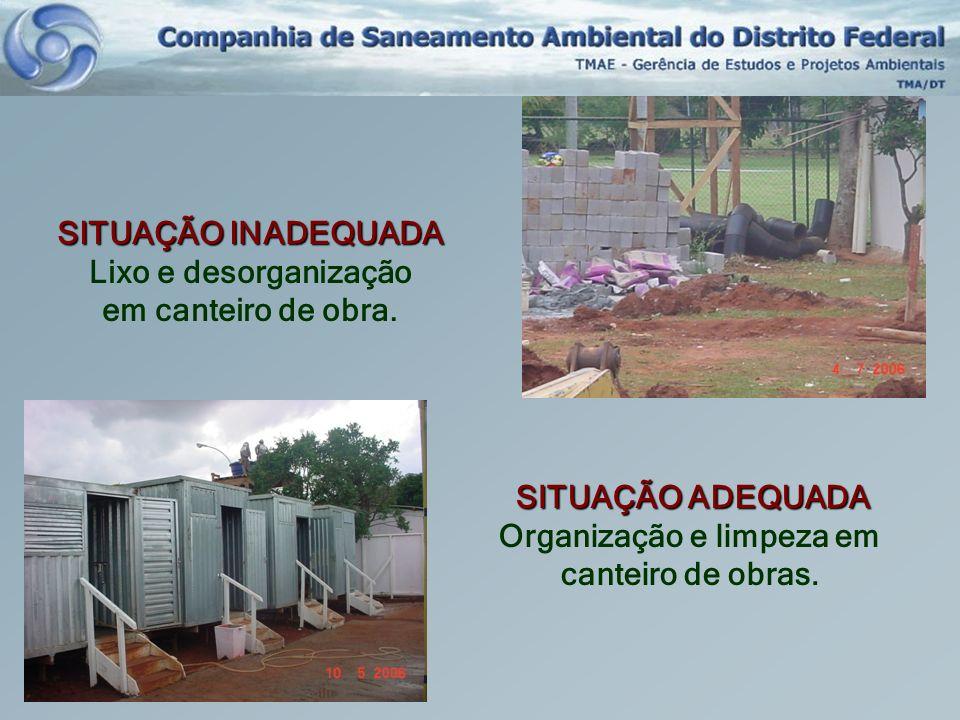 SITUAÇÃO INADEQUADA Lixo e desorganização em canteiro de obra. SITUAÇÃO ADEQUADA Organização e limpeza em canteiro de obras.