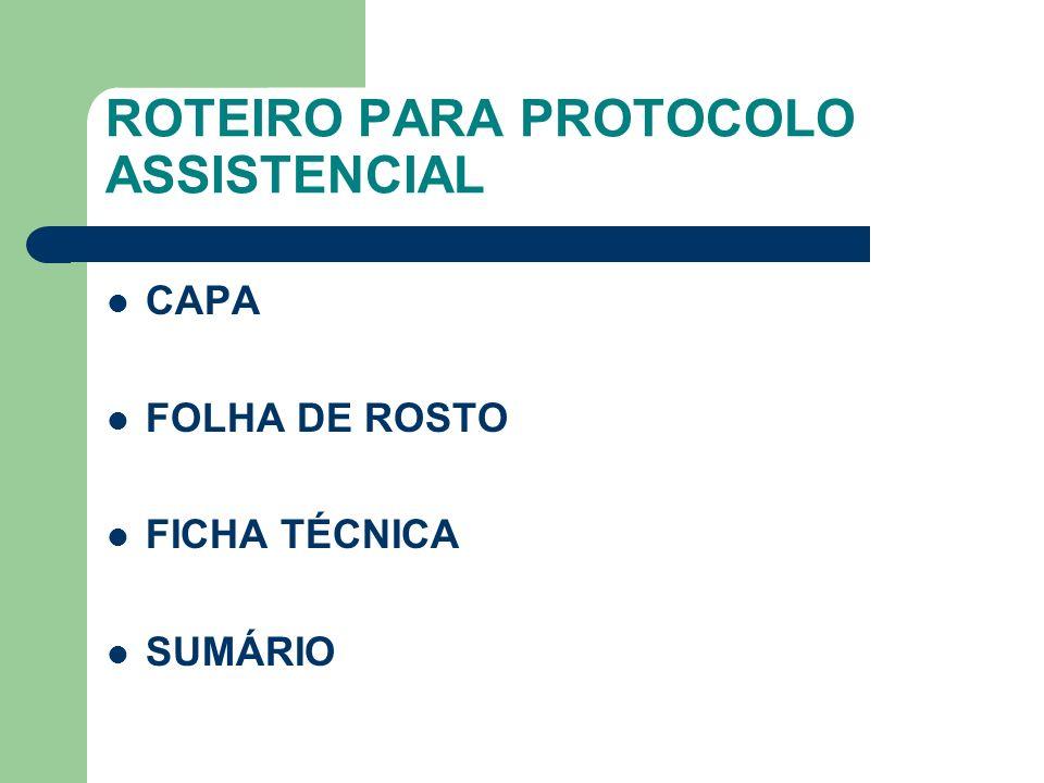 ROTEIRO PARA PROTOCOLO ASSISTENCIAL CAPA FOLHA DE ROSTO FICHA TÉCNICA SUMÁRIO