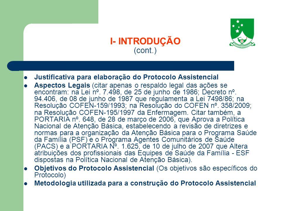 I- INTRODUÇÃO (cont.) Justificativa para elaboração do Protocolo Assistencial Aspectos Legais (citar apenas o respaldo legal das ações se encontram: n