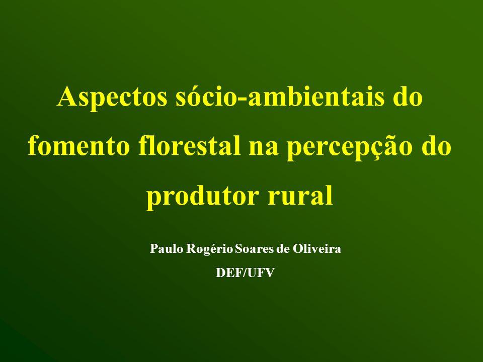 Aspectos sócio-ambientais do fomento florestal na percepção do produtor rural Paulo Rogério Soares de Oliveira DEF/UFV