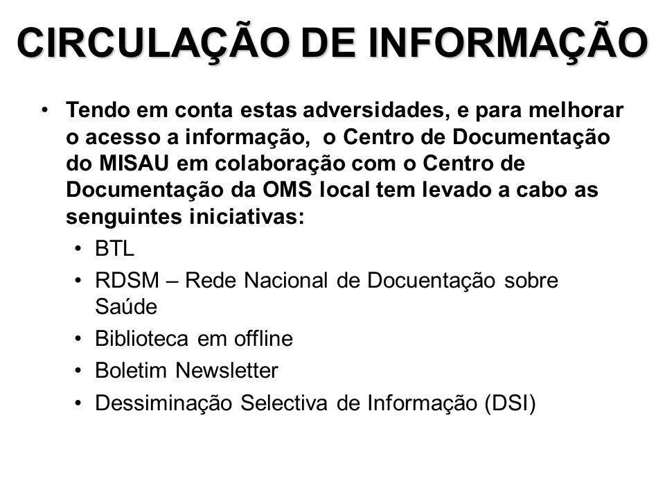 CIRCULAÇÃO DE INFORMAÇÃO Tendo em conta estas adversidades, e para melhorar o acesso a informação, o Centro de Documentação do MISAU em colaboração co