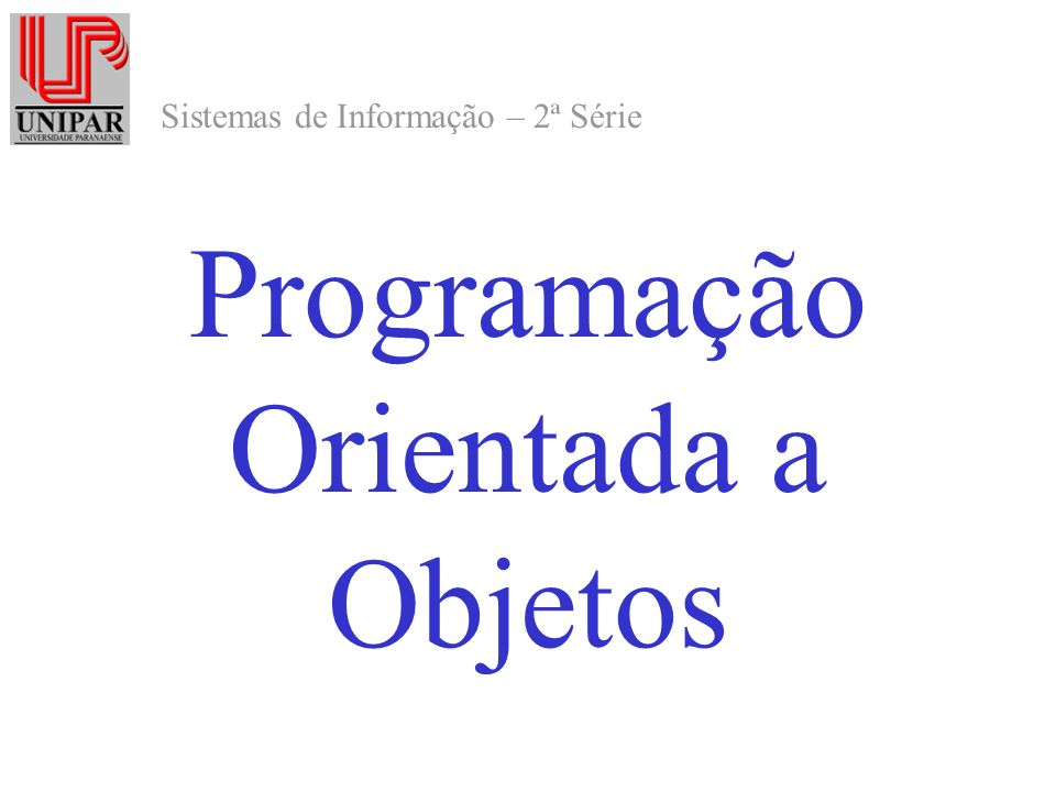 Sistemas de Informação – 2ª Série Programação Orientada a Objetos