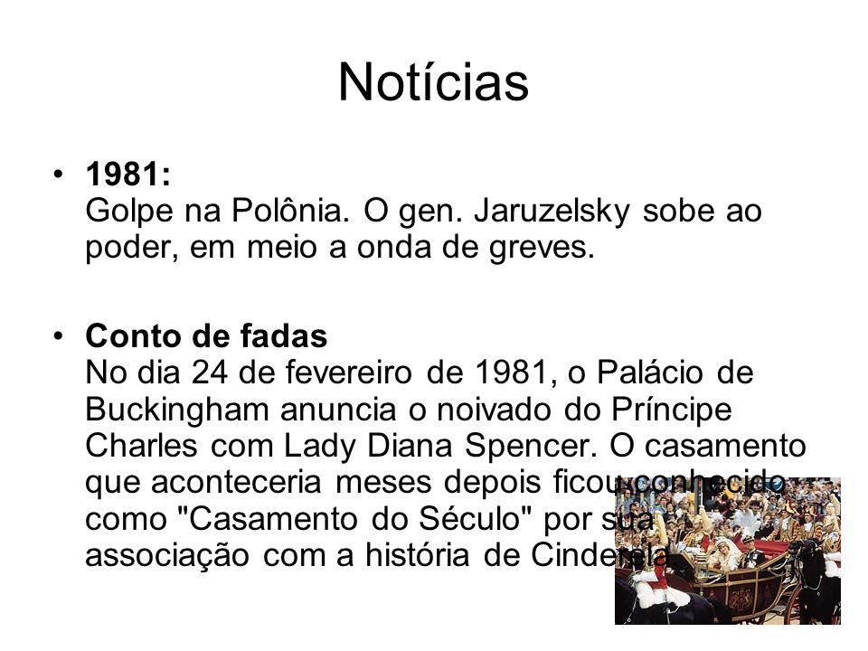 Notícias 1981: Golpe na Polônia. O gen. Jaruzelsky sobe ao poder, em meio a onda de greves. Conto de fadas No dia 24 de fevereiro de 1981, o Palácio d