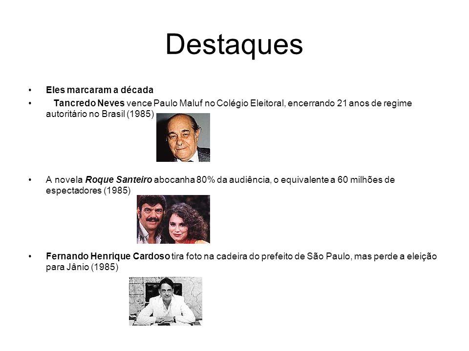 Destaques Eles marcaram a década Tancredo Neves vence Paulo Maluf no Colégio Eleitoral, encerrando 21 anos de regime autoritário no Brasil (1985) A no