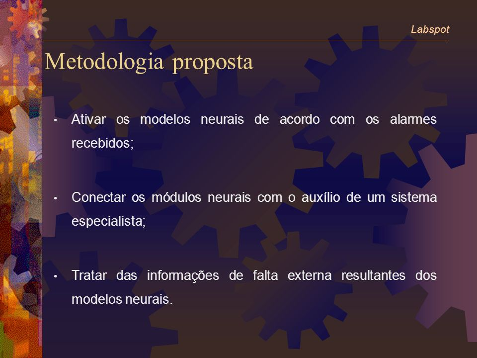 Metodologia proposta Ativar os modelos neurais de acordo com os alarmes recebidos; Conectar os módulos neurais com o auxílio de um sistema especialista; Tratar das informações de falta externa resultantes dos modelos neurais.