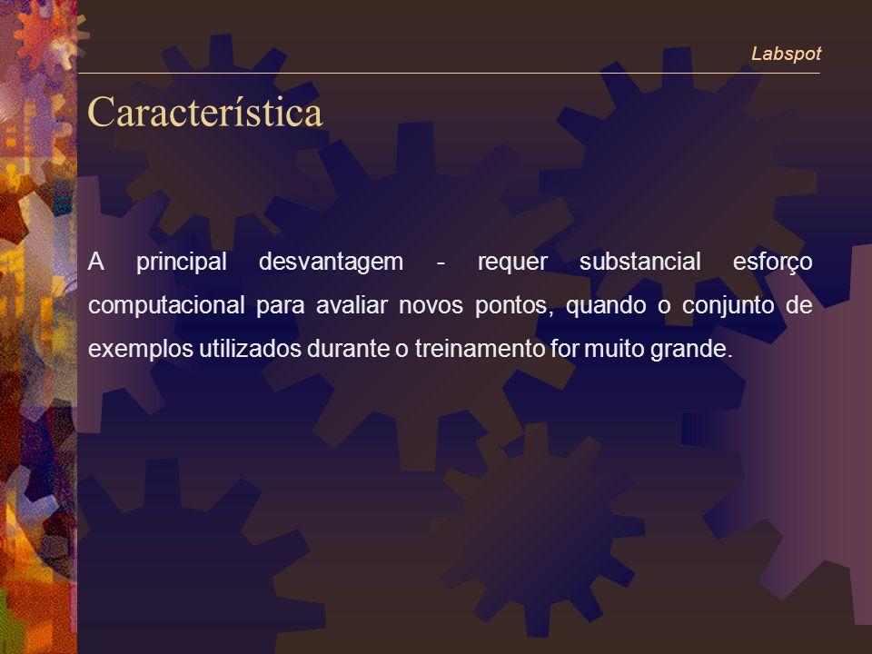 Característica A principal desvantagem - requer substancial esforço computacional para avaliar novos pontos, quando o conjunto de exemplos utilizados durante o treinamento for muito grande.