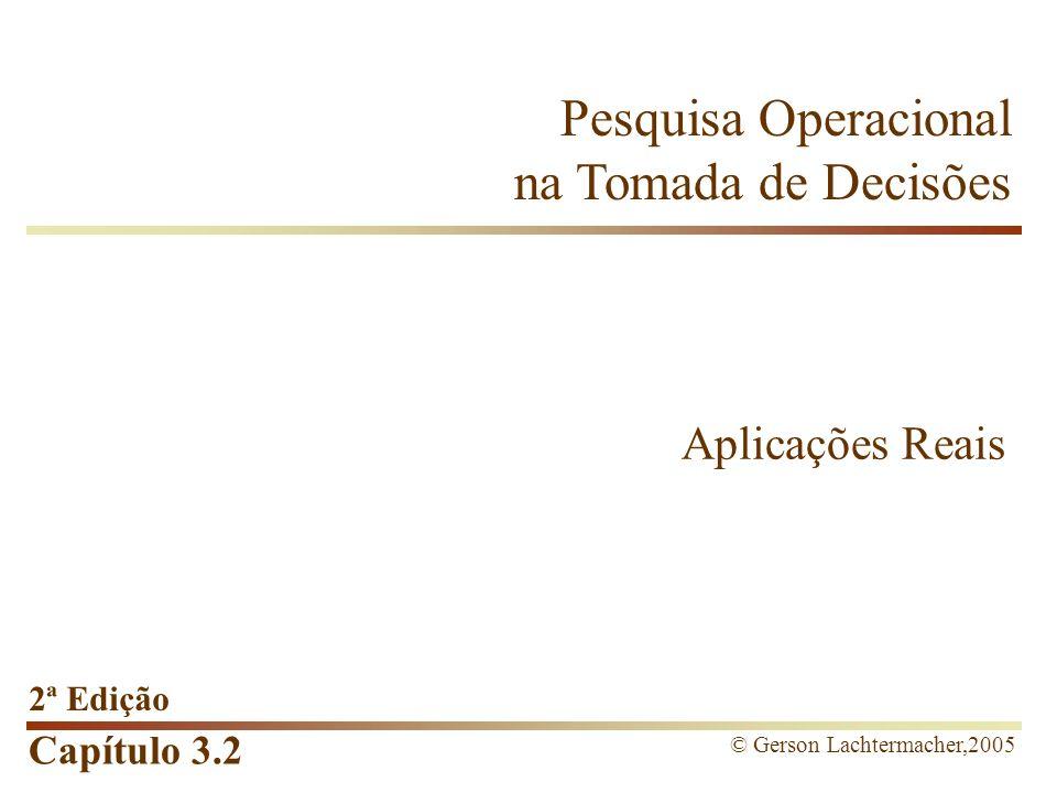 Capítulo 3.2 Pesquisa Operacional na Tomada de Decisões 2ª Edição © Gerson Lachtermacher,2005 Aplicações Reais