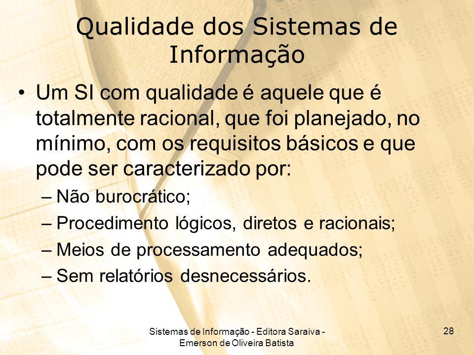 Sistemas de Informação - Editora Saraiva - Emerson de Oliveira Batista 28 Qualidade dos Sistemas de Informação Um SI com qualidade é aquele que é tota