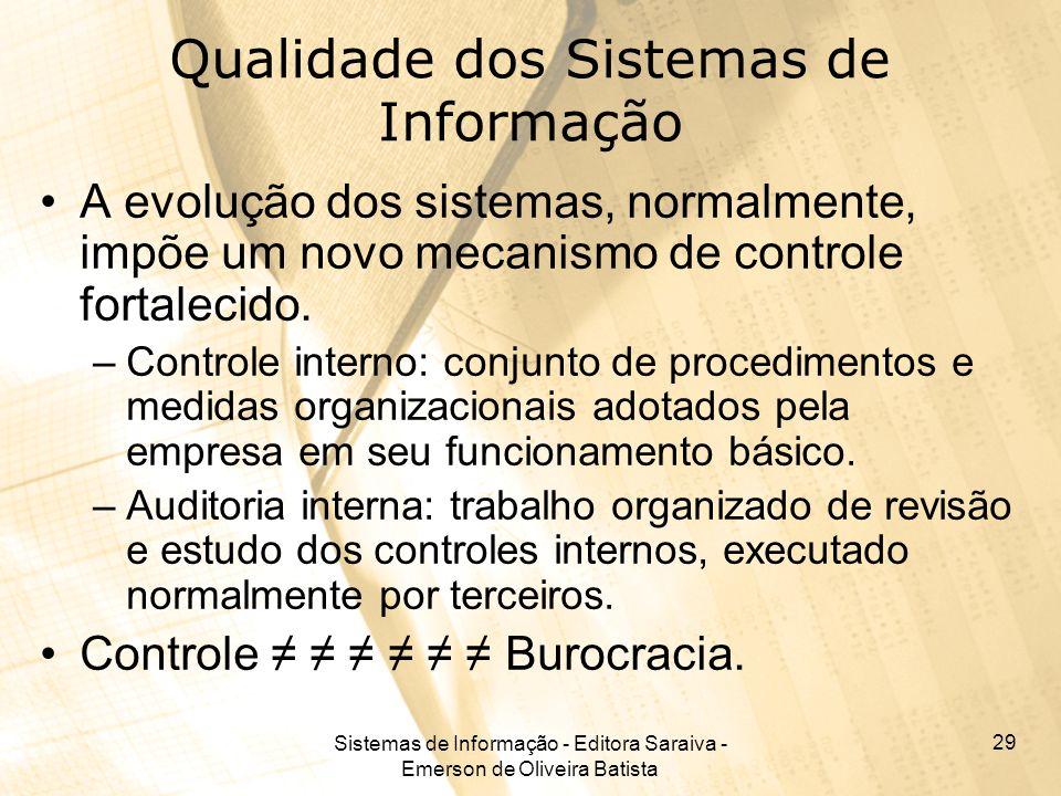 Sistemas de Informação - Editora Saraiva - Emerson de Oliveira Batista 29 Qualidade dos Sistemas de Informação A evolução dos sistemas, normalmente, i