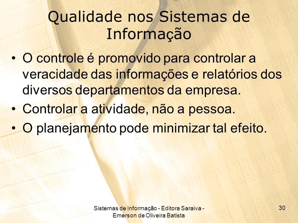 Sistemas de Informação - Editora Saraiva - Emerson de Oliveira Batista 30 Qualidade nos Sistemas de Informa ç ão O controle é promovido para controlar