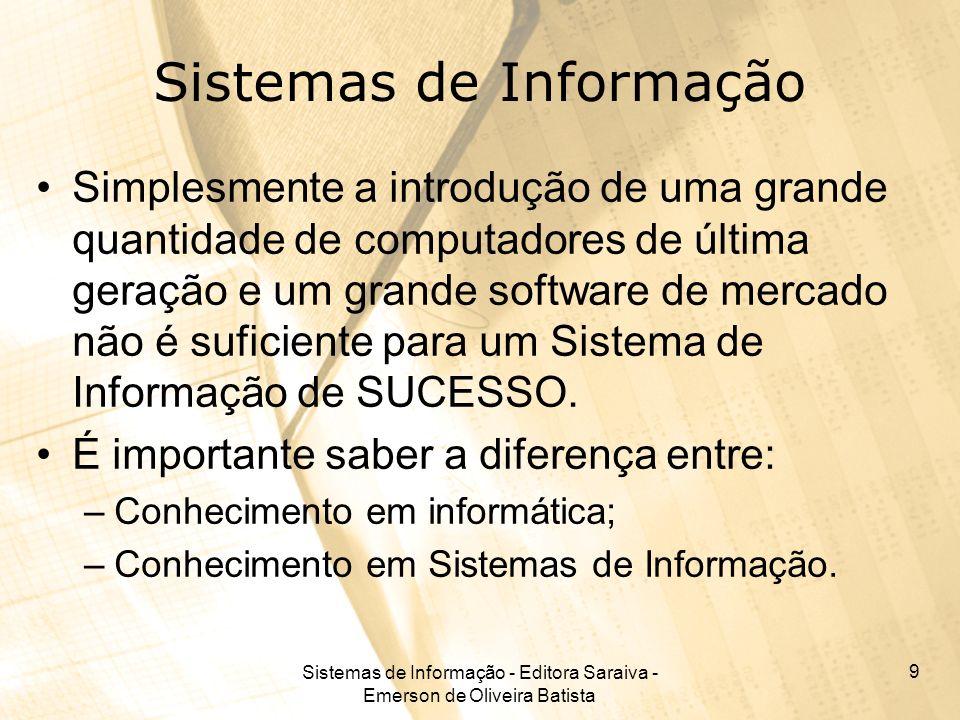 Sistemas de Informação - Editora Saraiva - Emerson de Oliveira Batista 9 Sistemas de Informação Simplesmente a introdução de uma grande quantidade de