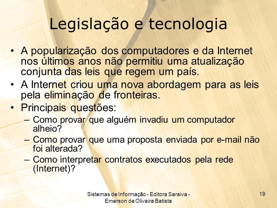 Sistemas de Informação - Editora Saraiva - Emerson de Oliveira Batista 19 Legislação e tecnologia A popularização dos computadores e da Internet nos ú