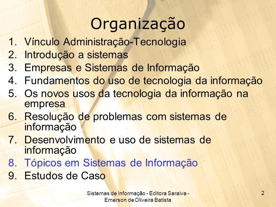Sistemas de Informação - Editora Saraiva - Emerson de Oliveira Batista 3 Tópicos em SI Organização empresarial –Organização complexa e formal cujo objetivo é gerar produtos ou serviços com fins lucrativos.