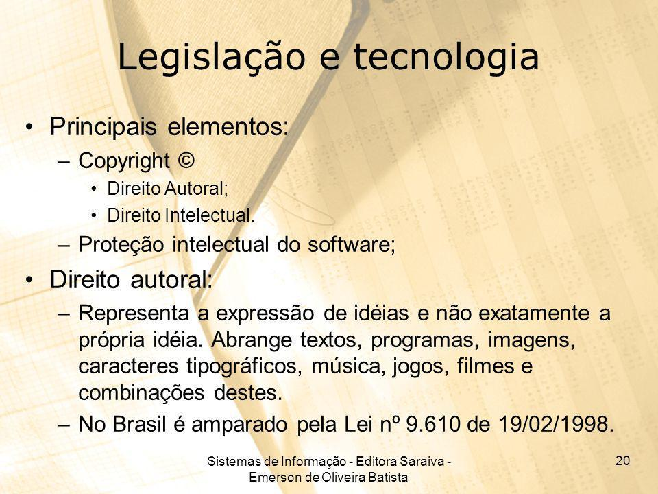 Sistemas de Informação - Editora Saraiva - Emerson de Oliveira Batista 20 Legislação e tecnologia Principais elementos: –Copyright © Direito Autoral;