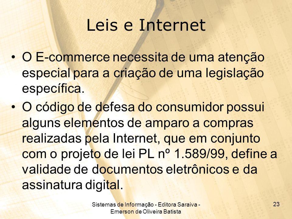 Sistemas de Informação - Editora Saraiva - Emerson de Oliveira Batista 23 Leis e Internet O E-commerce necessita de uma atenção especial para a criaçã