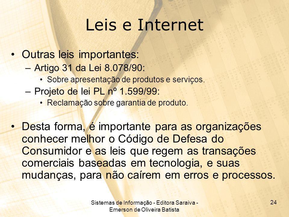 Sistemas de Informação - Editora Saraiva - Emerson de Oliveira Batista 24 Leis e Internet Outras leis importantes: –Artigo 31 da Lei 8.078/90: Sobre a