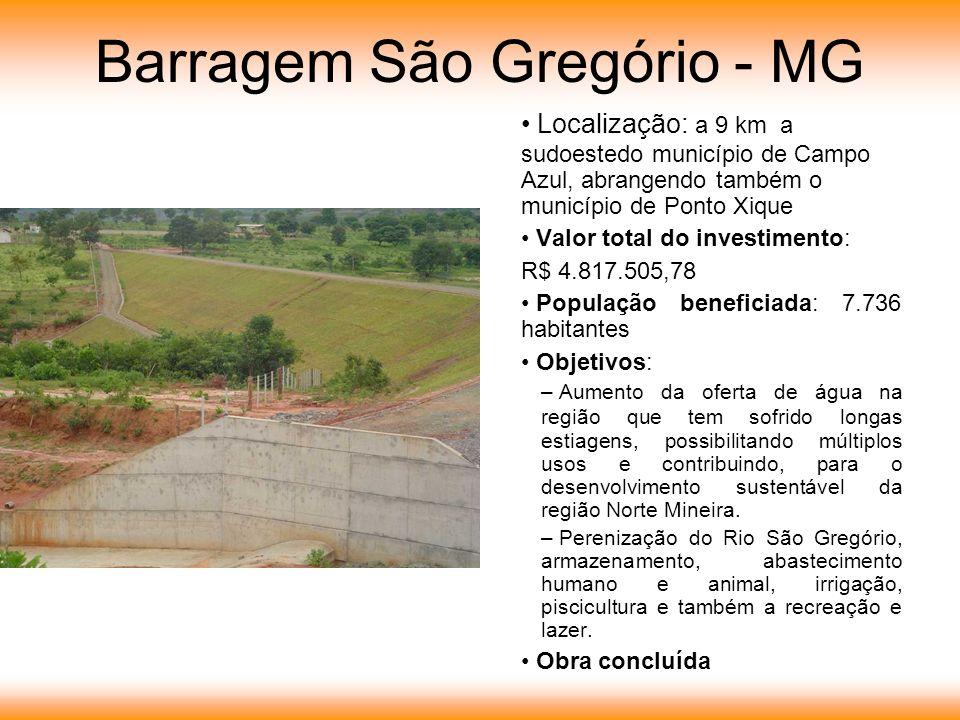 Localização: a 9 km a sudoestedo município de Campo Azul, abrangendo também o município de Ponto Xique Valor total do investimento: R$ 4.817.505,78 Po