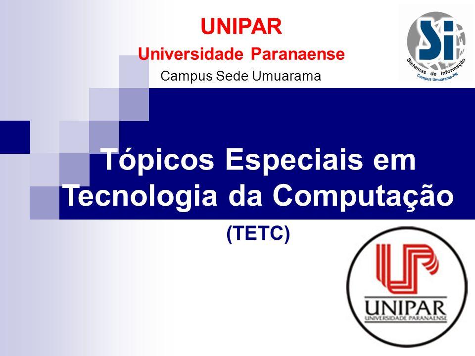 UNIPAR Universidade Paranaense Campus Sede Umuarama Tópicos Especiais em Tecnologia da Computação (TETC)