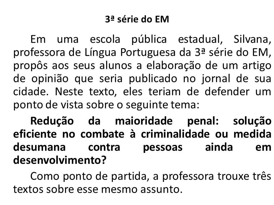 3ª série do EM Em uma escola pública estadual, Silvana, professora de Língua Portuguesa da 3ª série do EM, propôs aos seus alunos a elaboração de um a