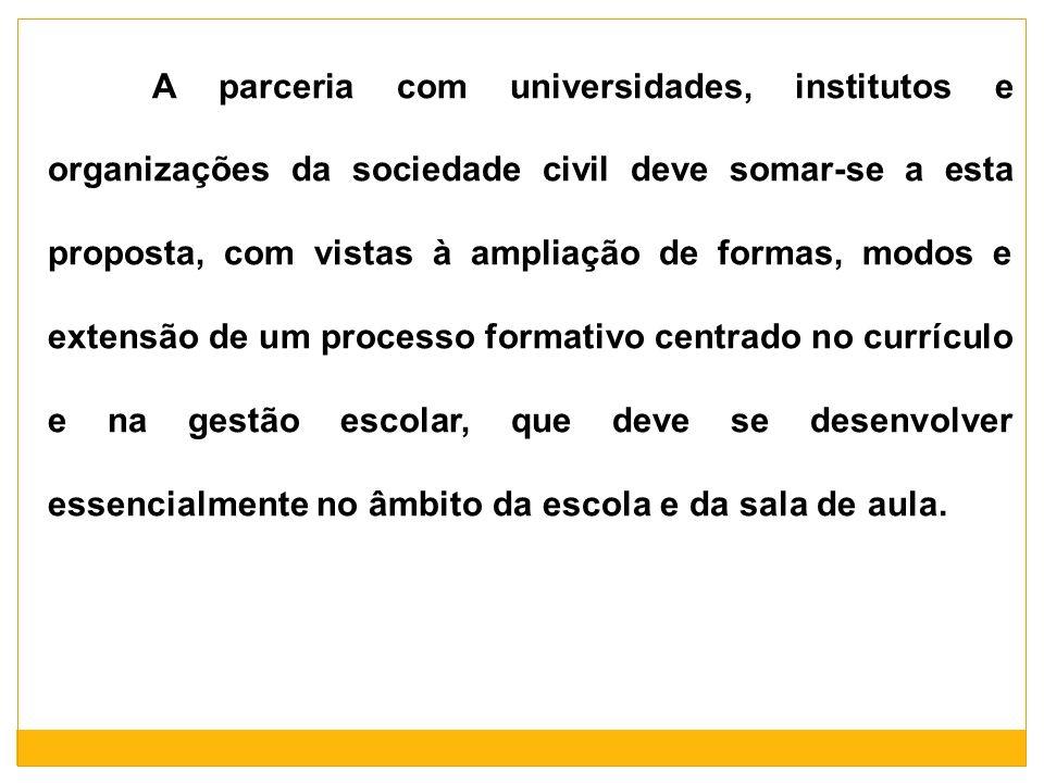 A parceria com universidades, institutos e organizações da sociedade civil deve somar-se a esta proposta, com vistas à ampliação de formas, modos e ex
