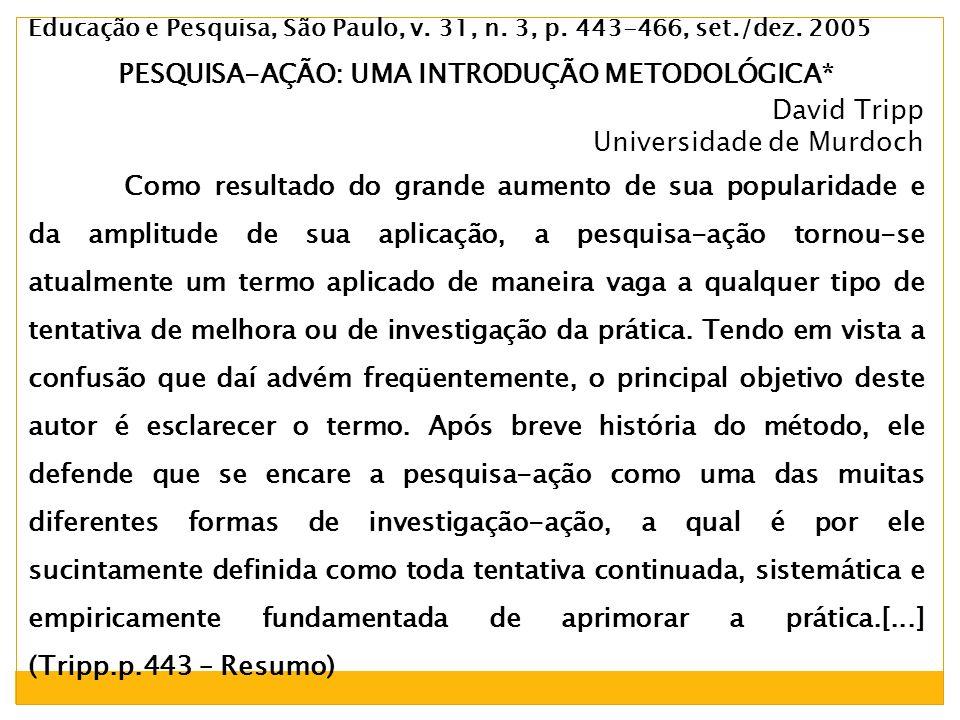 Educação e Pesquisa, São Paulo, v. 31, n. 3, p. 443-466, set./dez. 2005 PESQUISA-AÇÃO: UMA INTRODUÇÃO METODOLÓGICA* David Tripp Universidade de Murdoc
