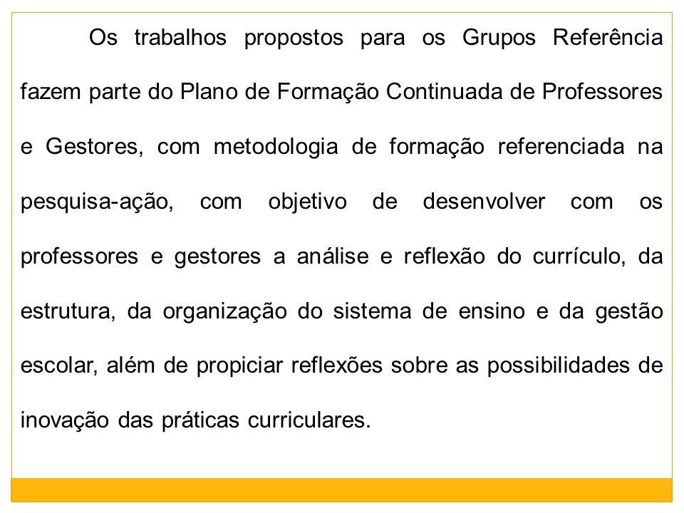 Os trabalhos propostos para os Grupos Referência fazem parte do Plano de Formação Continuada de Professores e Gestores, com metodologia de formação re