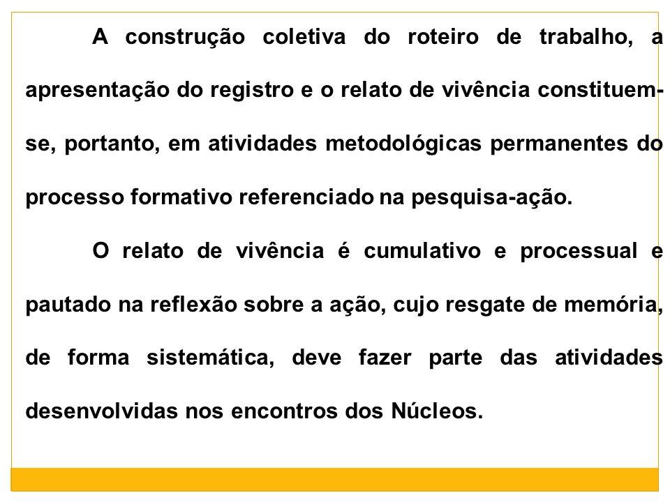 A construção coletiva do roteiro de trabalho, a apresentação do registro e o relato de vivência constituem- se, portanto, em atividades metodológicas