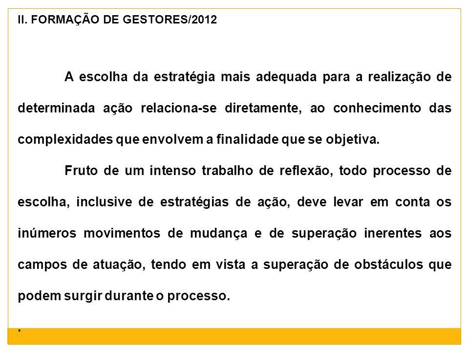 II. FORMAÇÃO DE GESTORES/2012 A escolha da estratégia mais adequada para a realização de determinada ação relaciona-se diretamente, ao conhecimento da