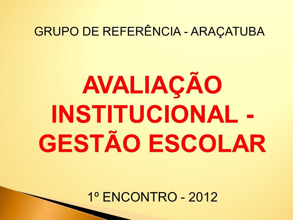 GRUPO DE REFERÊNCIA - ARAÇATUBA AVALIAÇÃO INSTITUCIONAL - GESTÃO ESCOLAR 1º ENCONTRO - 2012
