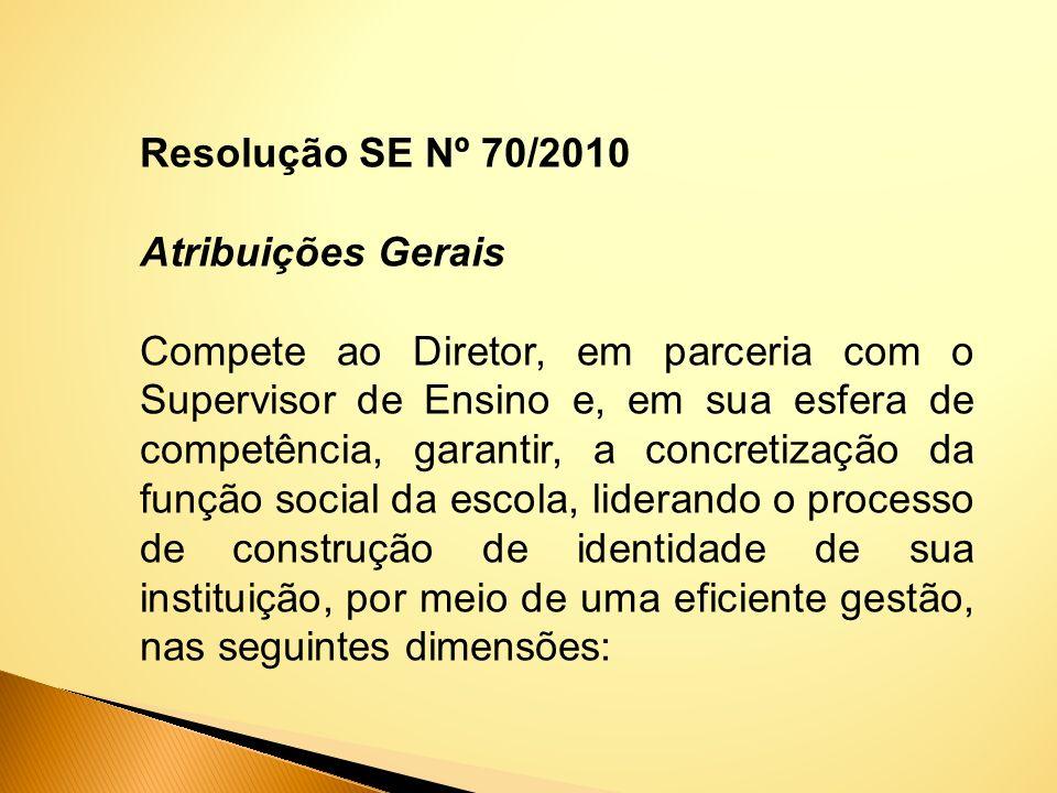 Resolução SE Nº 70/2010 Atribuições Gerais Compete ao Diretor, em parceria com o Supervisor de Ensino e, em sua esfera de competência, garantir, a con